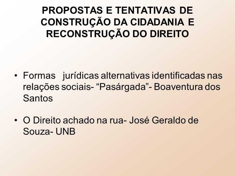 Experiências da sociedade civil organizada: –THEMIS – RGS – Promotoras Legais Populares –VIVA RIO – RJ – Balcões de Direito –AATR- Associação de Advogados de Trabalhadores Rurais – Ba- Juristas leigos –JUSPOPULI- BA Escritórios Populares de Mediação e orientação sobre direitos