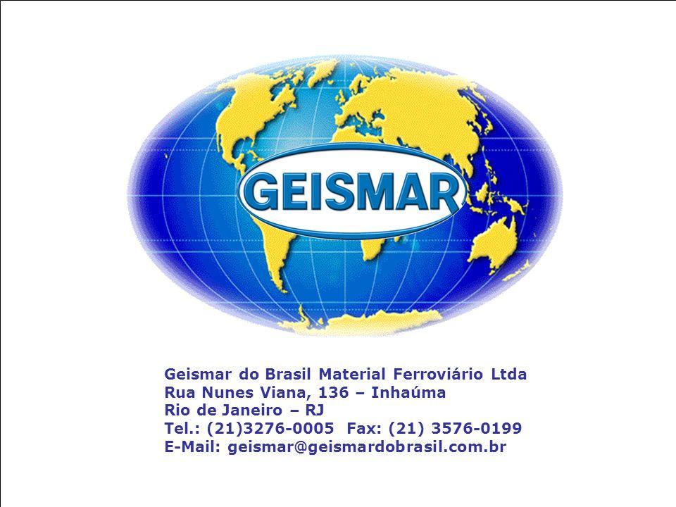 Geismar do Brasil Material Ferroviário Ltda Rua Nunes Viana, 136 – Inhaúma Rio de Janeiro – RJ Tel.: (21)3276-0005 Fax: (21) 3576-0199 E-Mail: geismar