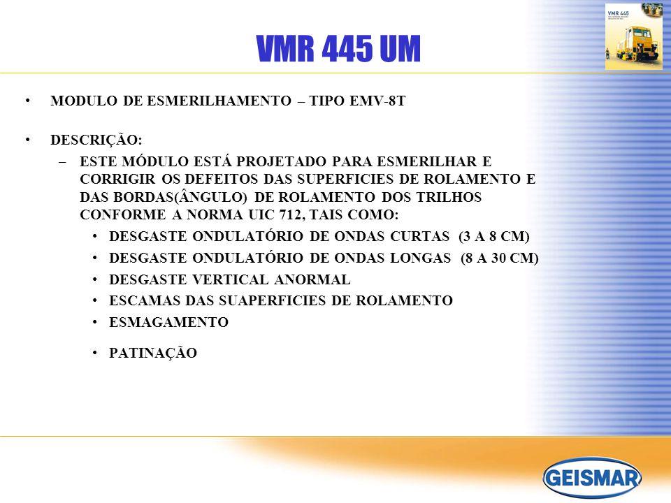 VMR 445 UM MODULO DE ESMERILHAMENTO – TIPO EMV-8T DESCRIÇÃO: –ESTE MÓDULO ESTÁ PROJETADO PARA ESMERILHAR E CORRIGIR OS DEFEITOS DAS SUPERFICIES DE ROL