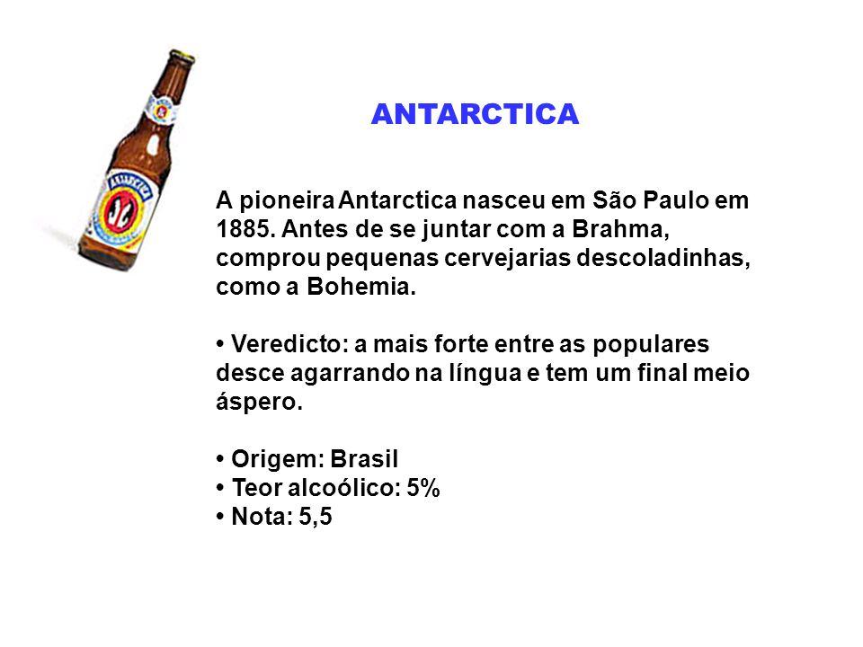 ANTARCTICA A pioneira Antarctica nasceu em São Paulo em 1885. Antes de se juntar com a Brahma, comprou pequenas cervejarias descoladinhas, como a Bohe