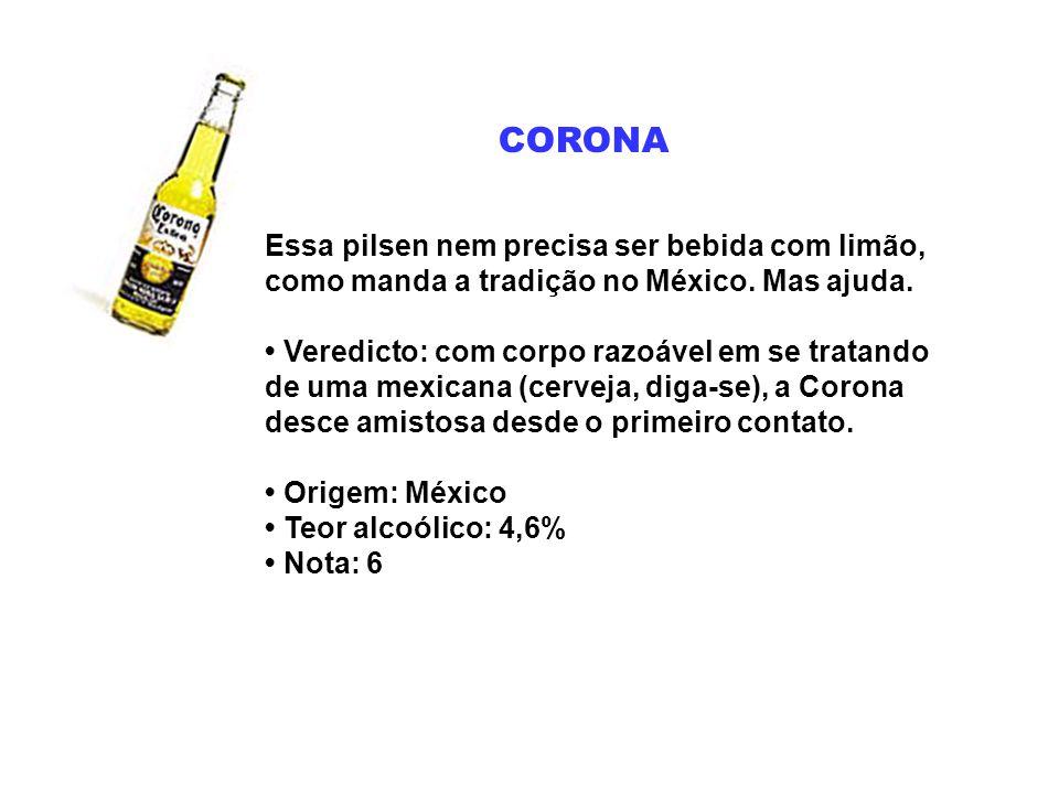 CORONA Essa pilsen nem precisa ser bebida com limão, como manda a tradição no México. Mas ajuda. Veredicto: com corpo razoável em se tratando de uma m