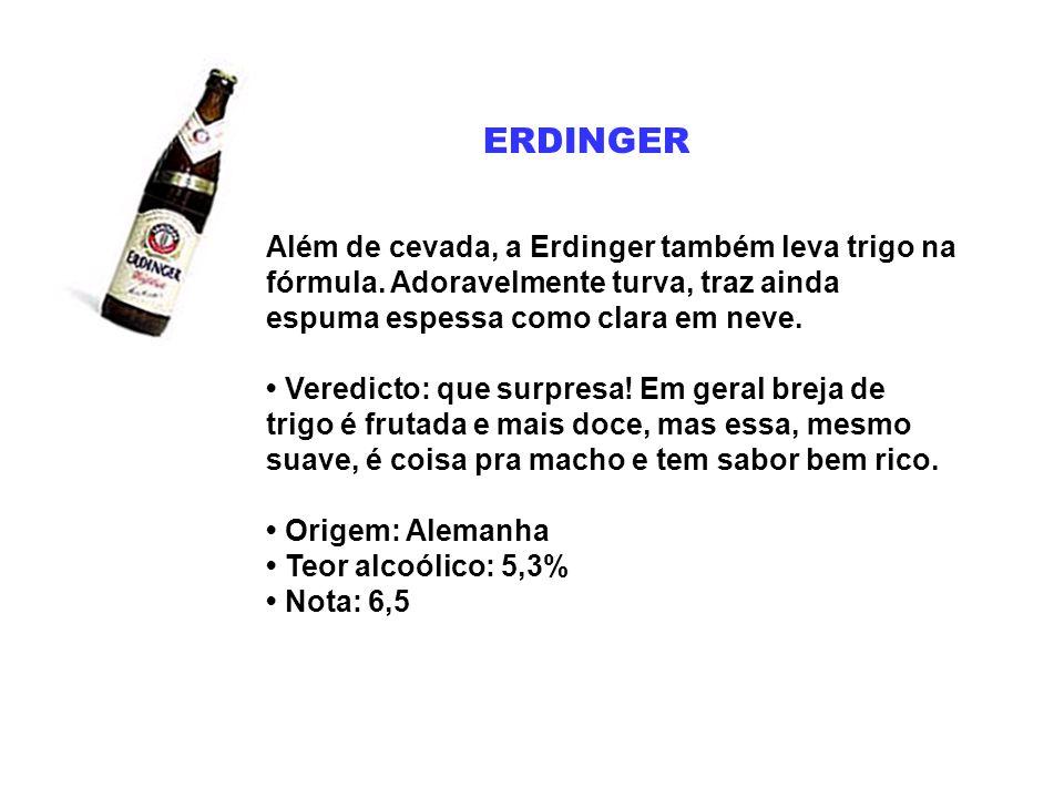 ERDINGER Além de cevada, a Erdinger também leva trigo na fórmula. Adoravelmente turva, traz ainda espuma espessa como clara em neve. Veredicto: que su