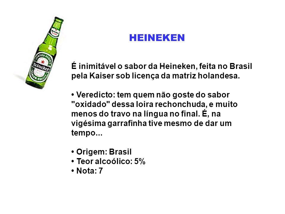 HEINEKEN É inimitável o sabor da Heineken, feita no Brasil pela Kaiser sob licença da matriz holandesa. Veredicto: tem quem não goste do sabor