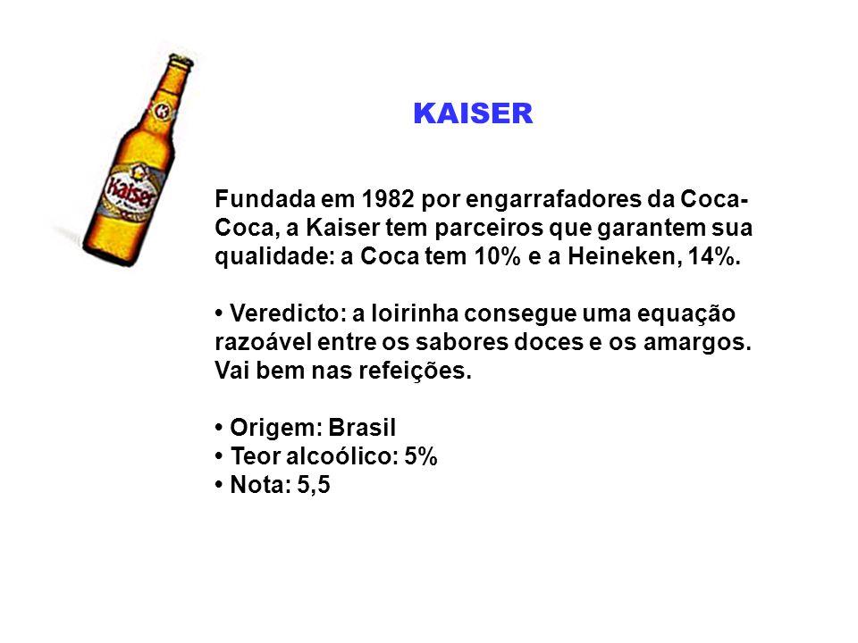 KAISER Fundada em 1982 por engarrafadores da Coca- Coca, a Kaiser tem parceiros que garantem sua qualidade: a Coca tem 10% e a Heineken, 14%. Veredict