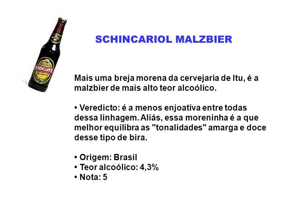 SCHINCARIOL MALZBIER Mais uma breja morena da cervejaria de Itu, é a malzbier de mais alto teor alcoólico. Veredicto: é a menos enjoativa entre todas