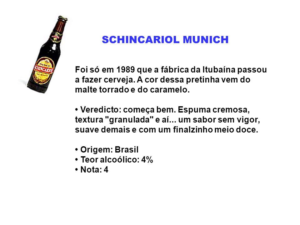 SCHINCARIOL MUNICH Foi só em 1989 que a fábrica da Itubaína passou a fazer cerveja. A cor dessa pretinha vem do malte torrado e do caramelo. Veredicto
