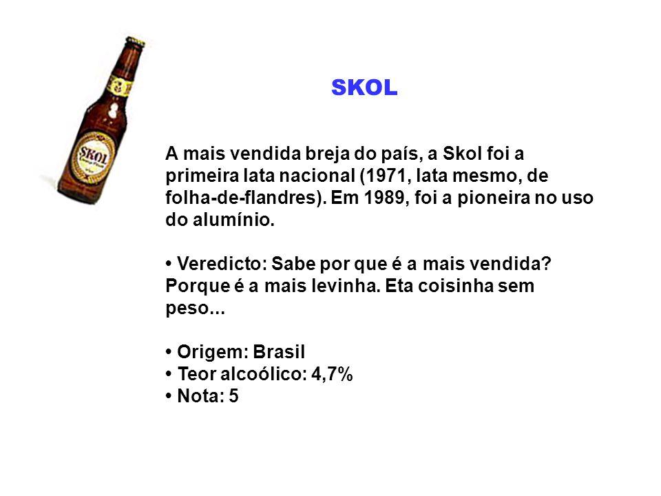 SKOL A mais vendida breja do país, a Skol foi a primeira lata nacional (1971, lata mesmo, de folha-de-flandres). Em 1989, foi a pioneira no uso do alu