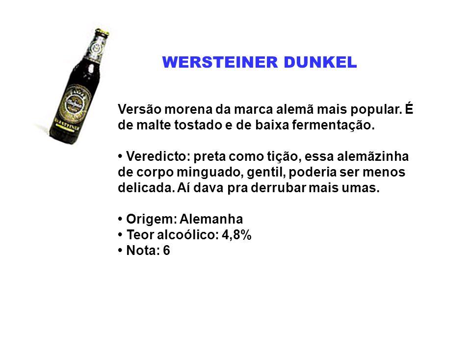 WERSTEINER DUNKEL Versão morena da marca alemã mais popular. É de malte tostado e de baixa fermentação. Veredicto: preta como tição, essa alemãzinha d