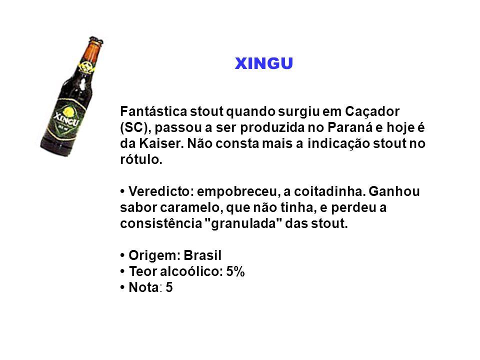 XINGU Fantástica stout quando surgiu em Caçador (SC), passou a ser produzida no Paraná e hoje é da Kaiser. Não consta mais a indicação stout no rótulo