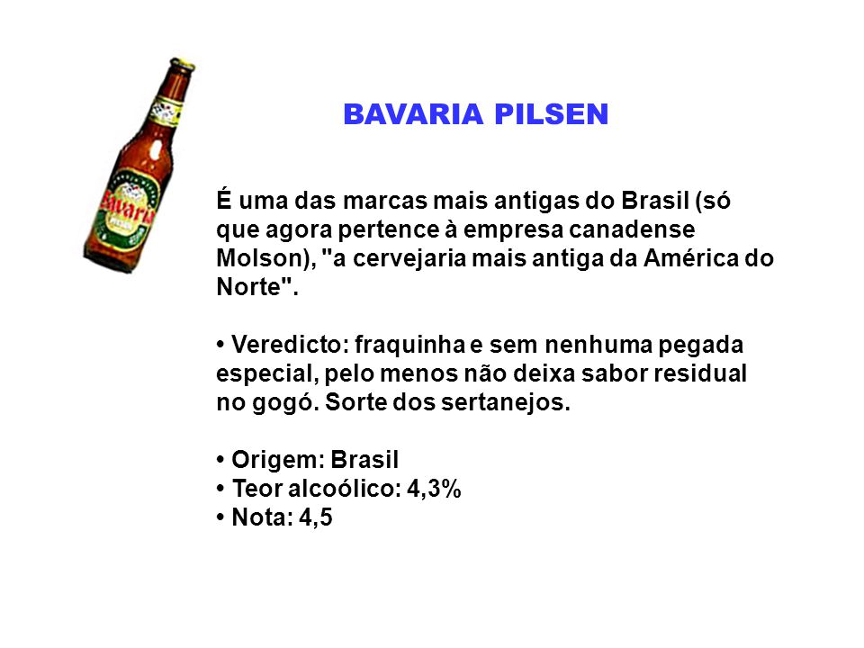 BAVARIA PILSEN É uma das marcas mais antigas do Brasil (só que agora pertence à empresa canadense Molson),