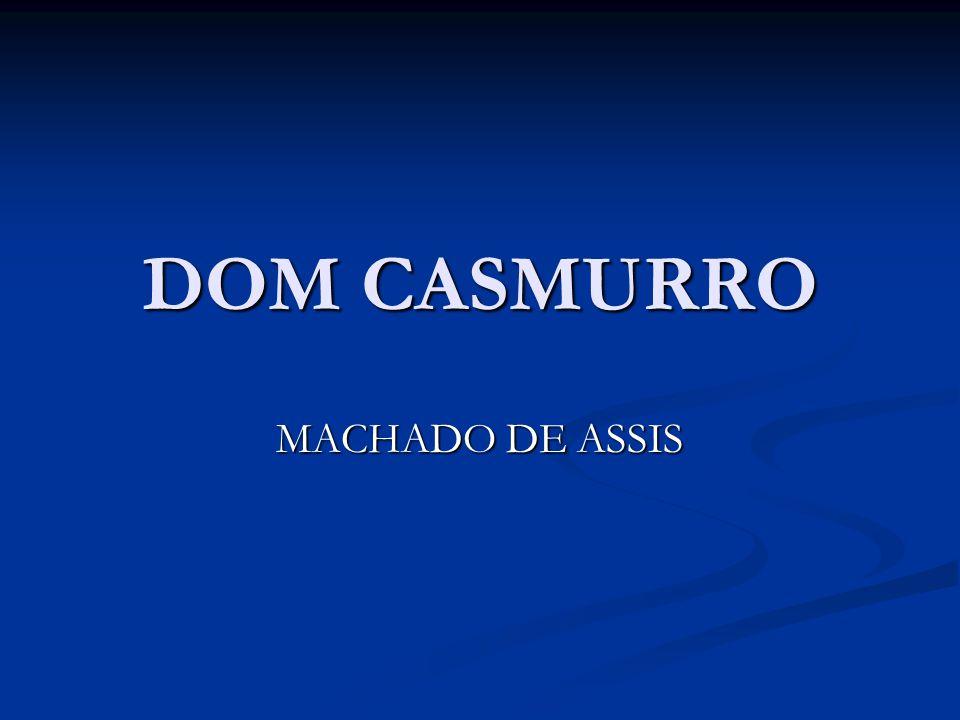DOM CASMURRO DOM CASMURRO O perfil do protagonista masculino pode ser acompanhado em três fases distintas: Bentinho, Dr.