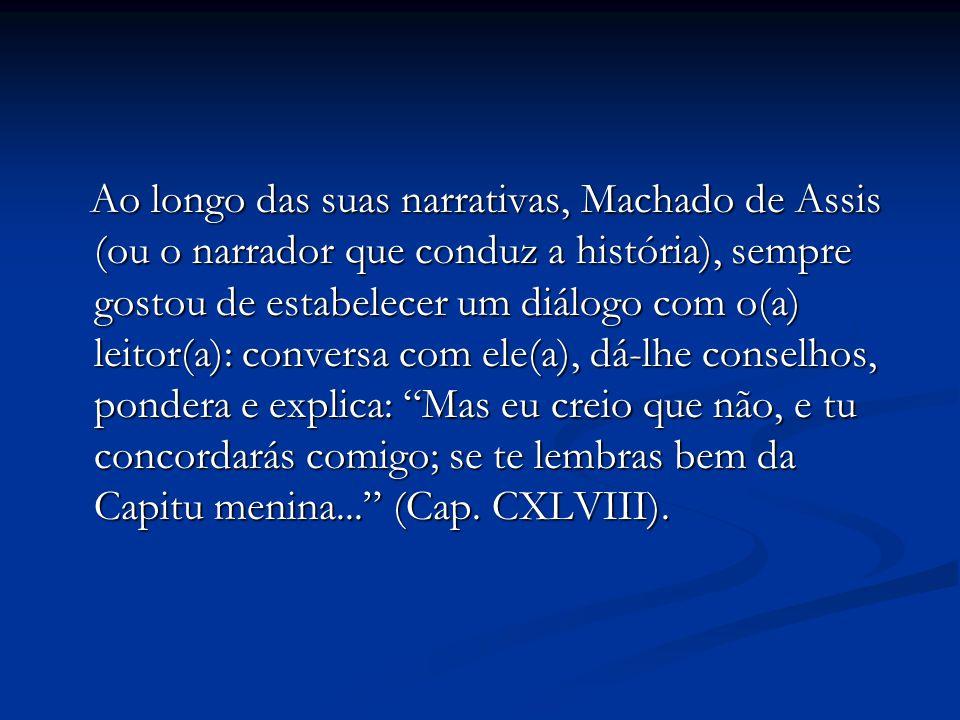 Ao longo das suas narrativas, Machado de Assis (ou o narrador que conduz a história), sempre gostou de estabelecer um diálogo com o(a) leitor(a): conv