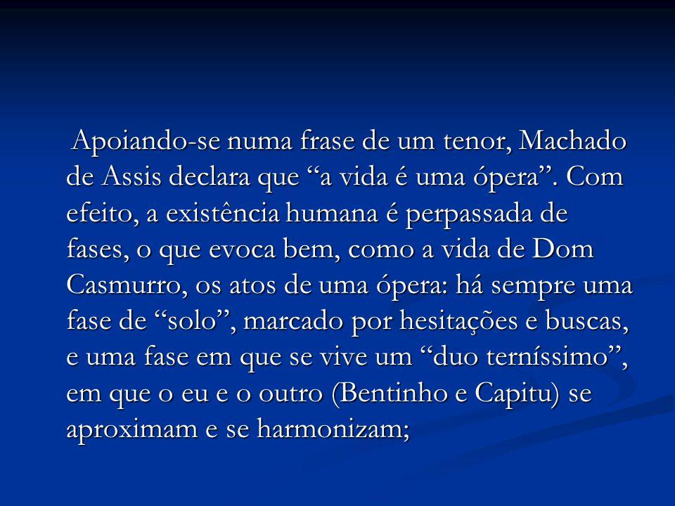 """Apoiando-se numa frase de um tenor, Machado de Assis declara que """"a vida é uma ópera"""". Com efeito, a existência humana é perpassada de fases, o que ev"""