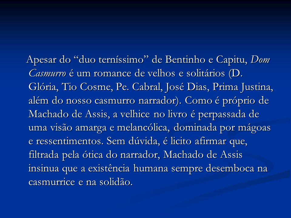 """Apesar do """"duo terníssimo"""" de Bentinho e Capitu, Dom Casmurro é um romance de velhos e solitários (D. Glória, Tio Cosme, Pe. Cabral, José Dias, Prima"""