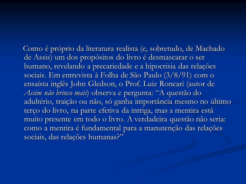 Como é próprio da literatura realista (e, sobretudo, de Machado de Assis) um dos propósitos do livro é desmascarar o ser humano, revelando a precaried