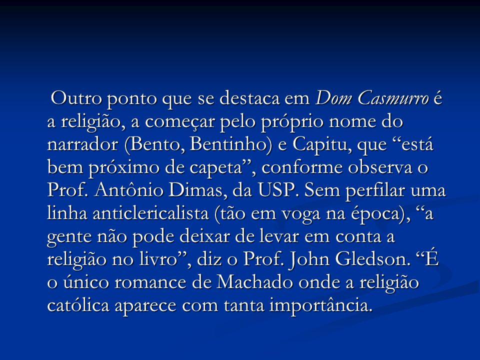 """Outro ponto que se destaca em Dom Casmurro é a religião, a começar pelo próprio nome do narrador (Bento, Bentinho) e Capitu, que """"está bem próximo de"""