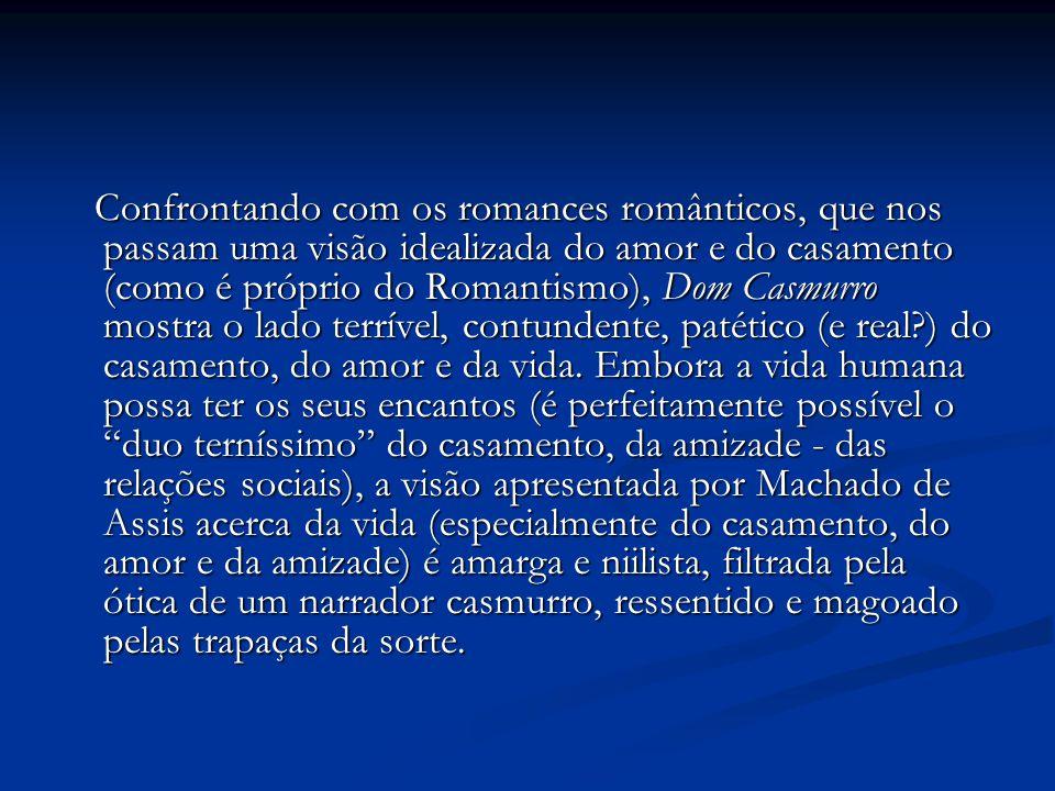 Confrontando com os romances românticos, que nos passam uma visão idealizada do amor e do casamento (como é próprio do Romantismo), Dom Casmurro mostr