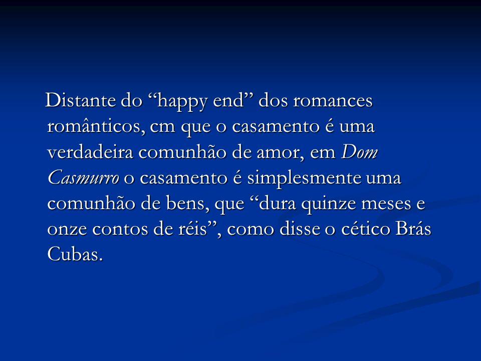 """Distante do """"happy end"""" dos romances românticos, cm que o casamento é uma verdadeira comunhão de amor, em Dom Casmurro o casamento é simplesmente uma"""