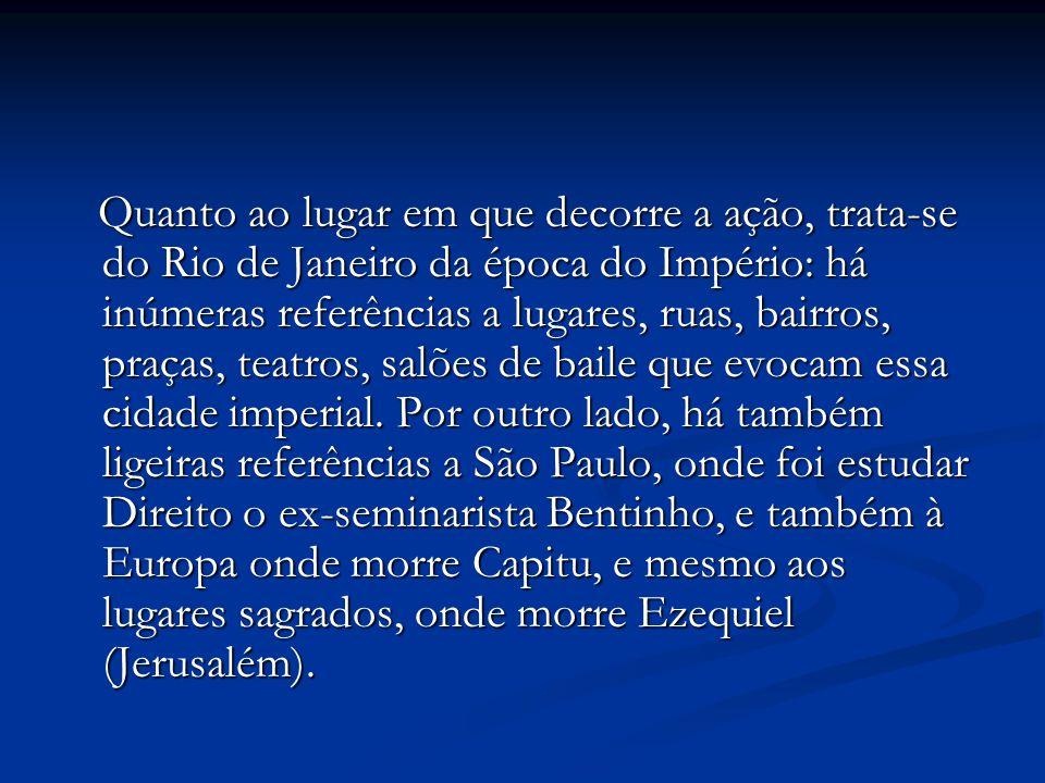 Quanto ao lugar em que decorre a ação, trata-se do Rio de Janeiro da época do Império: há inúmeras referências a lugares, ruas, bairros, praças, teatr