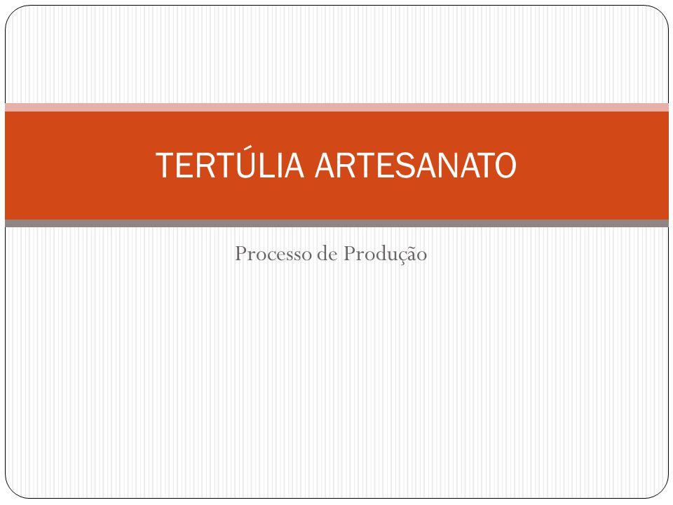 Processo de Produção TERTÚLIA ARTESANATO
