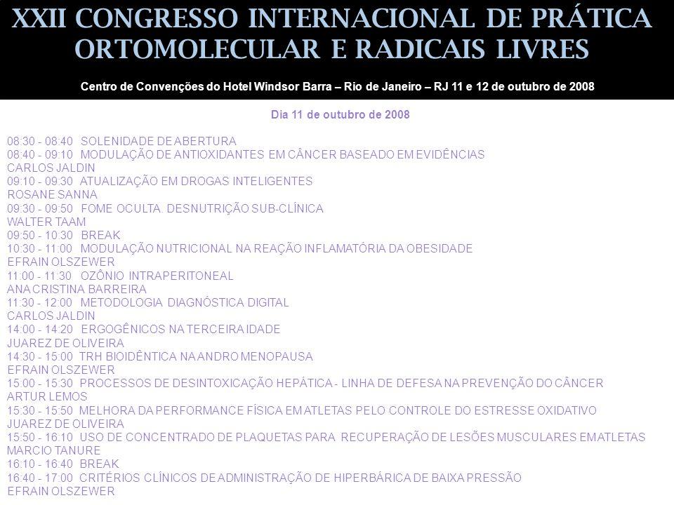 XXII CONGRESSO INTERNACIONAL DE PRÁTICA ORTOMOLECULAR E RADICAIS LIVRES 08:30 - 08:40 SOLENIDADE DE ABERTURA 08:40 - 09:10 MODULAÇÃO DE ANTIOXIDANTES