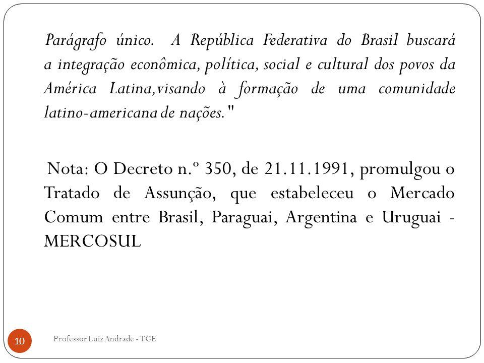 Professor Luiz Andrade - TGE 10 Parágrafo único. A República Federativa do Brasil buscará a integração econômica, política, social e cultural dos povo