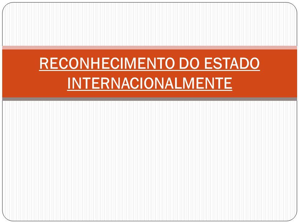 RECONHECIMENTO DO ESTADO INTERNACIONALMENTE