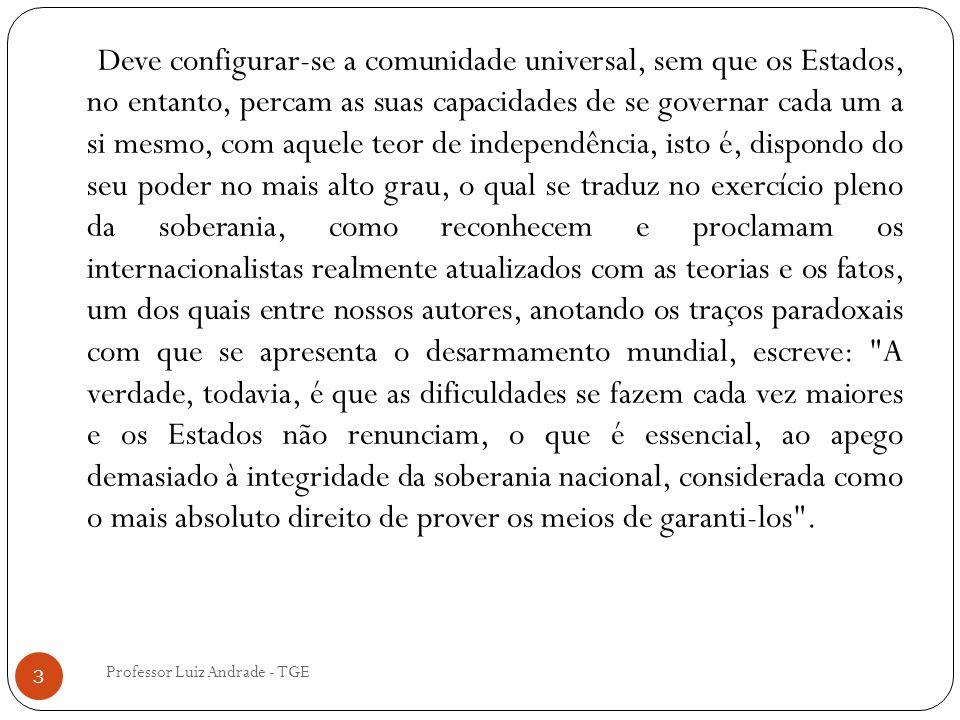 Professor Luiz Andrade - TGE 3 Deve configurar-se a comunidade universal, sem que os Estados, no entanto, percam as suas capacidades de se governar ca