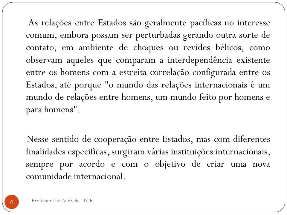 Professor Luiz Andrade - TGE 4 As relações entre Estados são geralmente pacíficas no interesse comum, embora possam ser perturbadas gerando outra sort