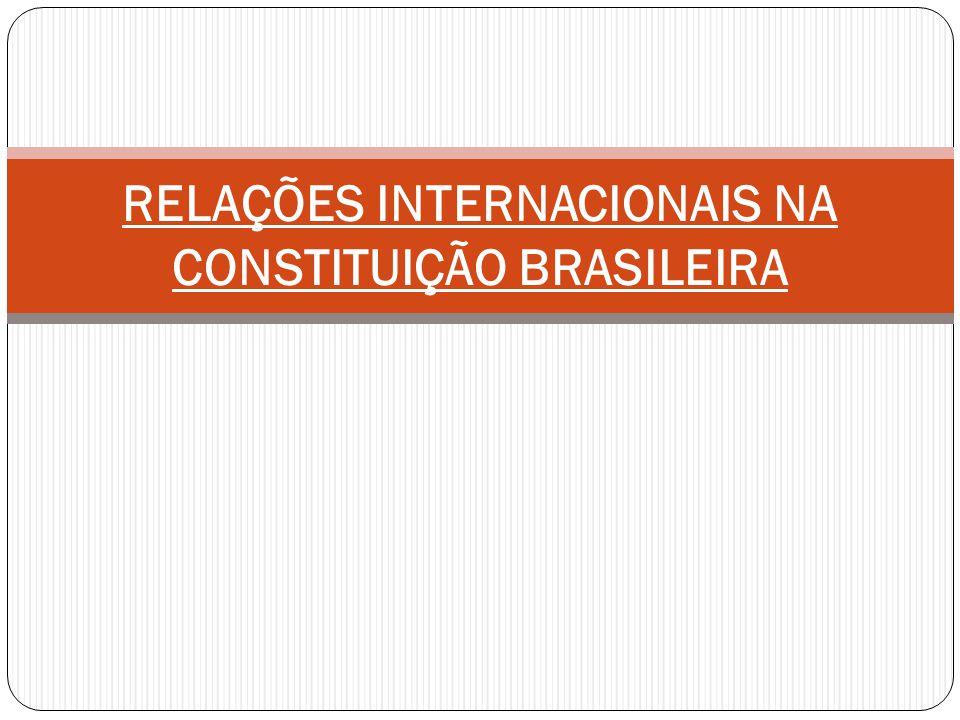 RELAÇÕES INTERNACIONAIS NA CONSTITUIÇÃO BRASILEIRA
