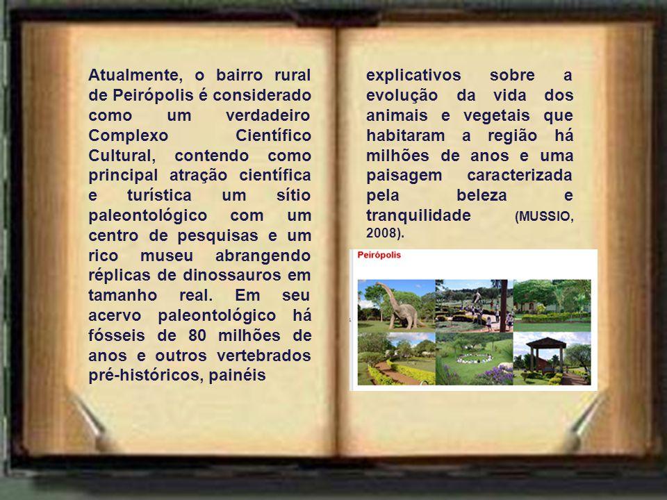 Atualmente, o bairro rural de Peirópolis é considerado como um verdadeiro Complexo Científico Cultural, contendo como principal atração científica e turística um sítio paleontológico com um centro de pesquisas e um rico museu abrangendo réplicas de dinossauros em tamanho real.