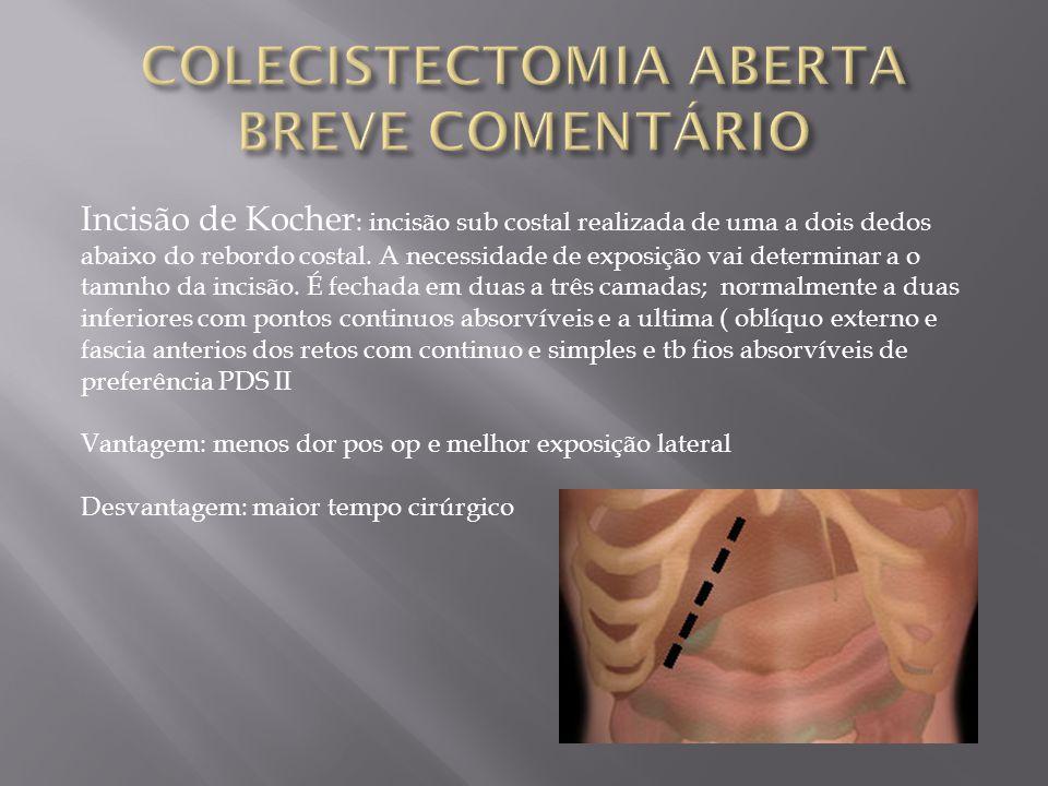 Incisão de Kocher : incisão sub costal realizada de uma a dois dedos abaixo do rebordo costal. A necessidade de exposição vai determinar a o tamnho da