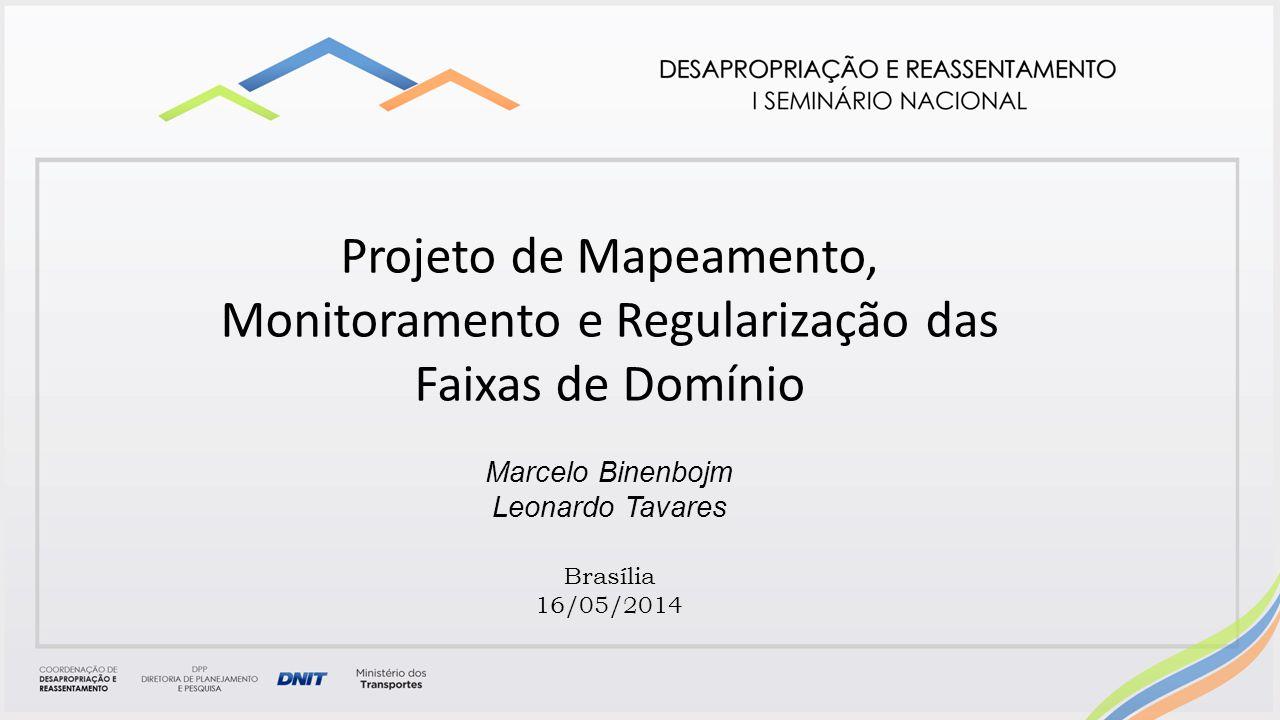 Projeto de Mapeamento, Monitoramento e Regularização das Faixas de Domínio Marcelo Binenbojm Leonardo Tavares Brasília 16/05/2014