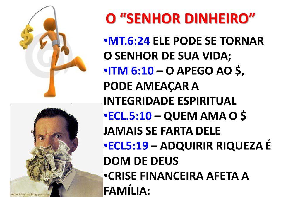 """O """"SENHOR DINHEIRO"""" MT.6:24 ELE PODE SE TORNAR O SENHOR DE SUA VIDA; ITM 6:10 – O APEGO AO $, PODE AMEAÇAR A INTEGRIDADE ESPIRITUAL ECL.5:10 – QUEM AM"""