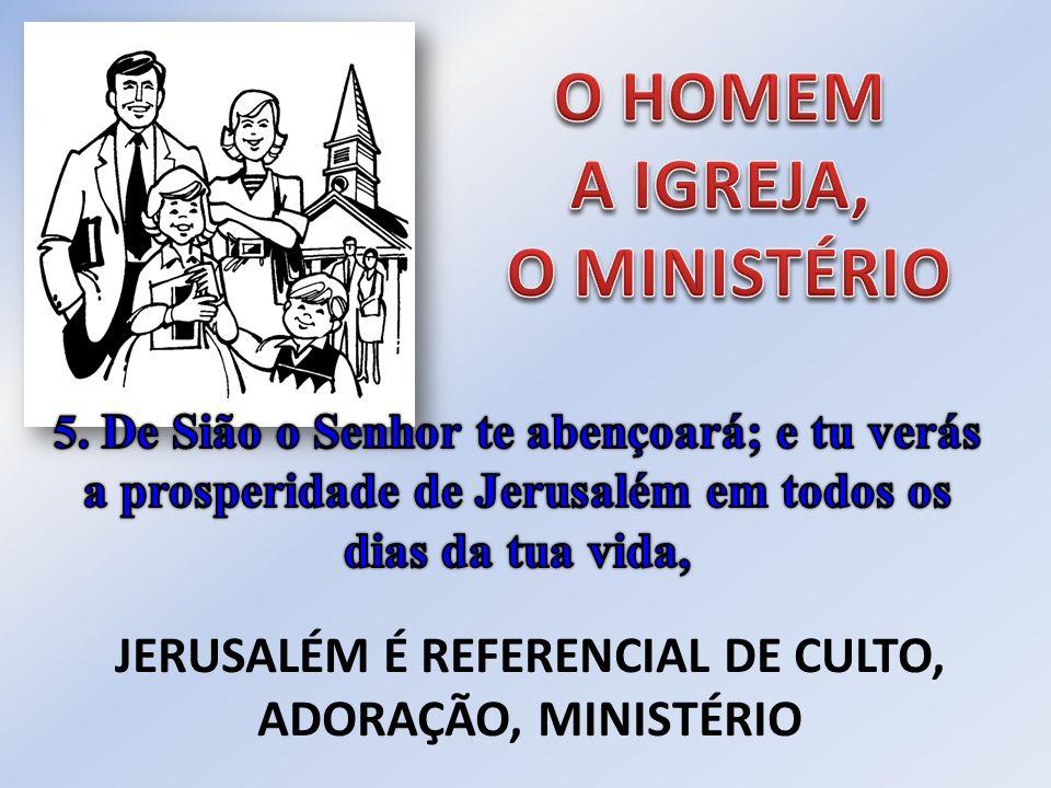 JERUSALÉM É REFERENCIAL DE CULTO, ADORAÇÃO, MINISTÉRIO