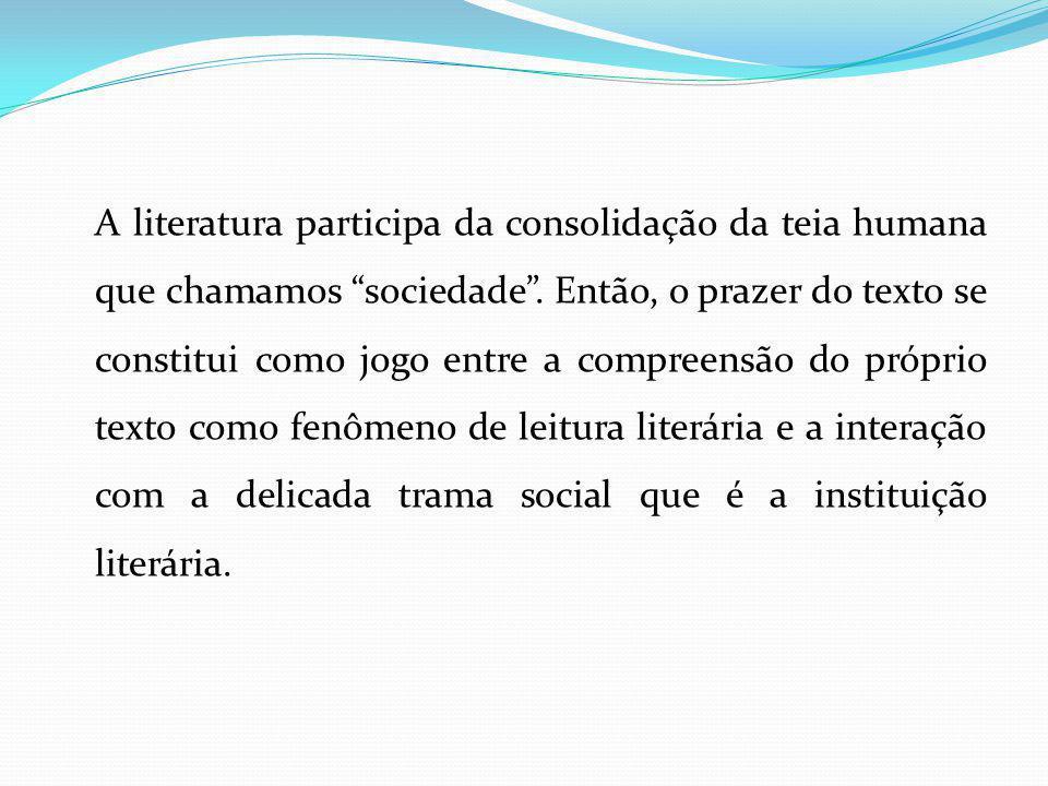 """A literatura participa da consolidação da teia humana que chamamos """"sociedade"""". Então, o prazer do texto se constitui como jogo entre a compreensão do"""