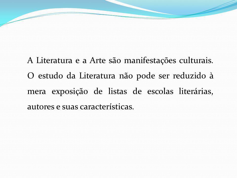 A Literatura e a Arte são manifestações culturais. O estudo da Literatura não pode ser reduzido à mera exposição de listas de escolas literárias, auto