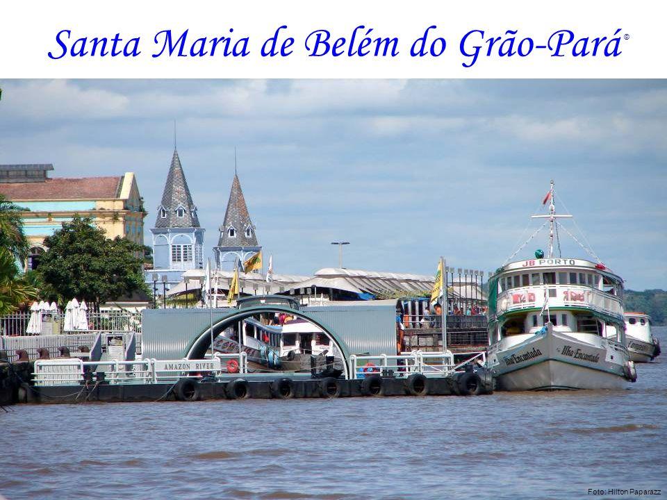 Santa Maria de Belém do Grão-Pará Como não sentir saudade de ti, se em ti comecei a entender o significado de ser Paraense.
