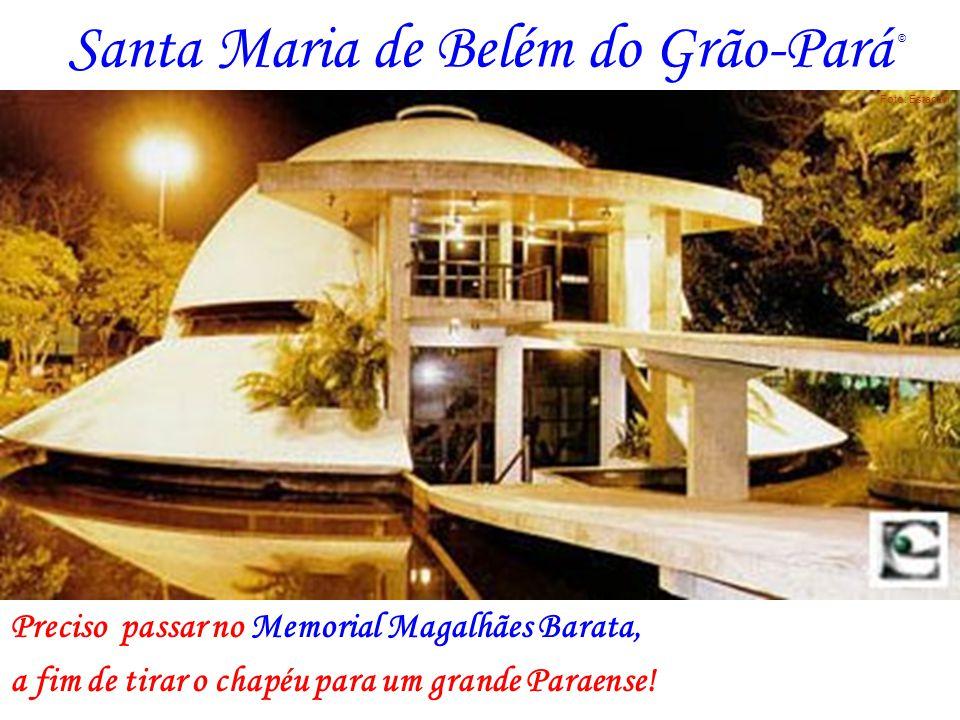 Santa Maria de Belém do Grão-Pará Preciso passar no Memorial Magalhães Barata, a fim de tirar o chapéu para um grande Paraense! Foto: Estacon ©