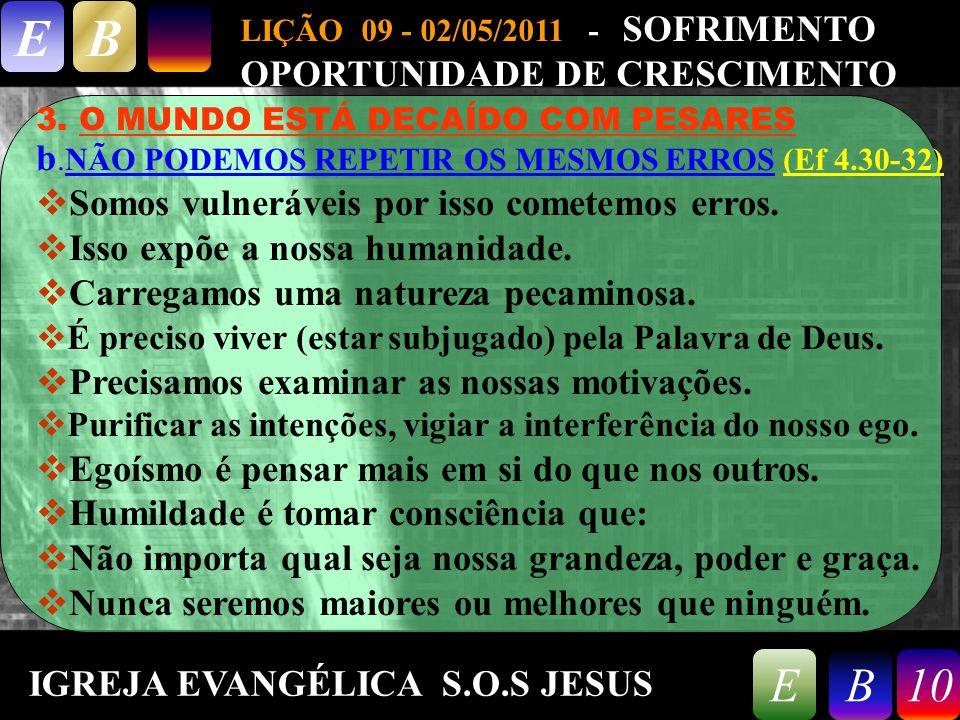 9/26/201410 LIÇÃO 09 - 02/05/2011 - SOFRIMENTO OPORTUNIDADE DE CRESCIMENTO EB 10EB 3.
