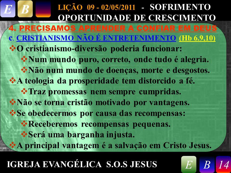 9/26/201414 LIÇÃO 09 - 02/05/2011 - SOFRIMENTO OPORTUNIDADE DE CRESCIMENTO EB 14EB 4. PRECISAMOS APRENDER A CONFIAR EM DEUS c. CRISTIANISMO NÃO É ENTR