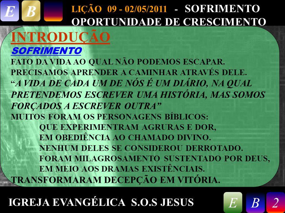 9/26/20142 LIÇÃO 09 - 02/05/2011 - SOFRIMENTO OPORTUNIDADE DE CRESCIMENTO EB 2EB INTRODUÇÃO SOFRIMENTO FATO DA VIDA AO QUAL NÃO PODEMOS ESCAPAR.