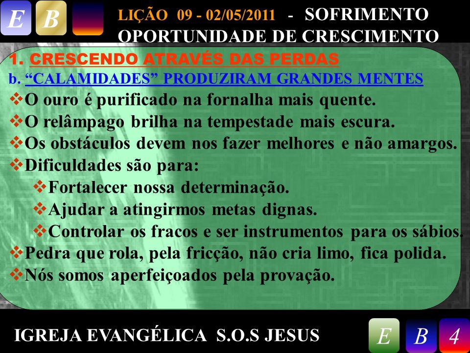 9/26/20144 LIÇÃO 09 - 02/05/2011 - SOFRIMENTO OPORTUNIDADE DE CRESCIMENTO EB 4EB 1.