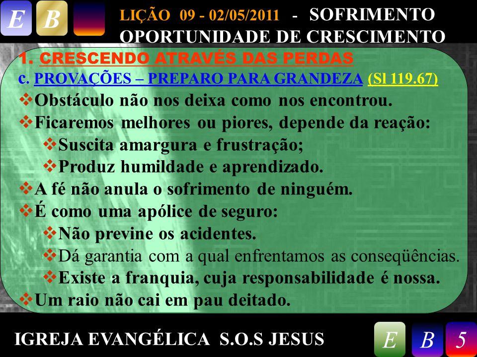 9/26/20145 LIÇÃO 09 - 02/05/2011 - SOFRIMENTO OPORTUNIDADE DE CRESCIMENTO EB 5EB 1.