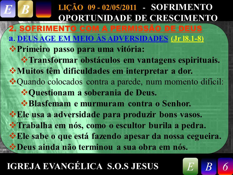 9/26/20146 LIÇÃO 09 - 02/05/2011 - SOFRIMENTO OPORTUNIDADE DE CRESCIMENTO EB 6EB 2.