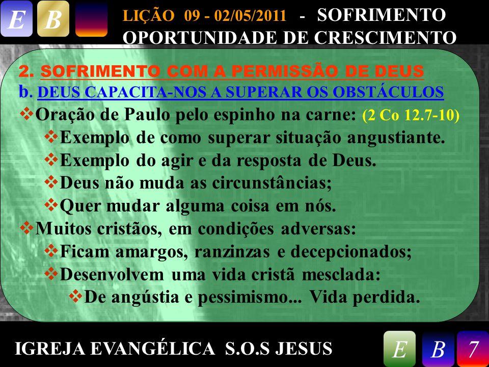 9/26/20147 LIÇÃO 09 - 02/05/2011 - SOFRIMENTO OPORTUNIDADE DE CRESCIMENTO EB 7EB 2. SOFRIMENTO COM A PERMISSÃO DE DEUS b. DEUS CAPACITA-NOS A SUPERAR
