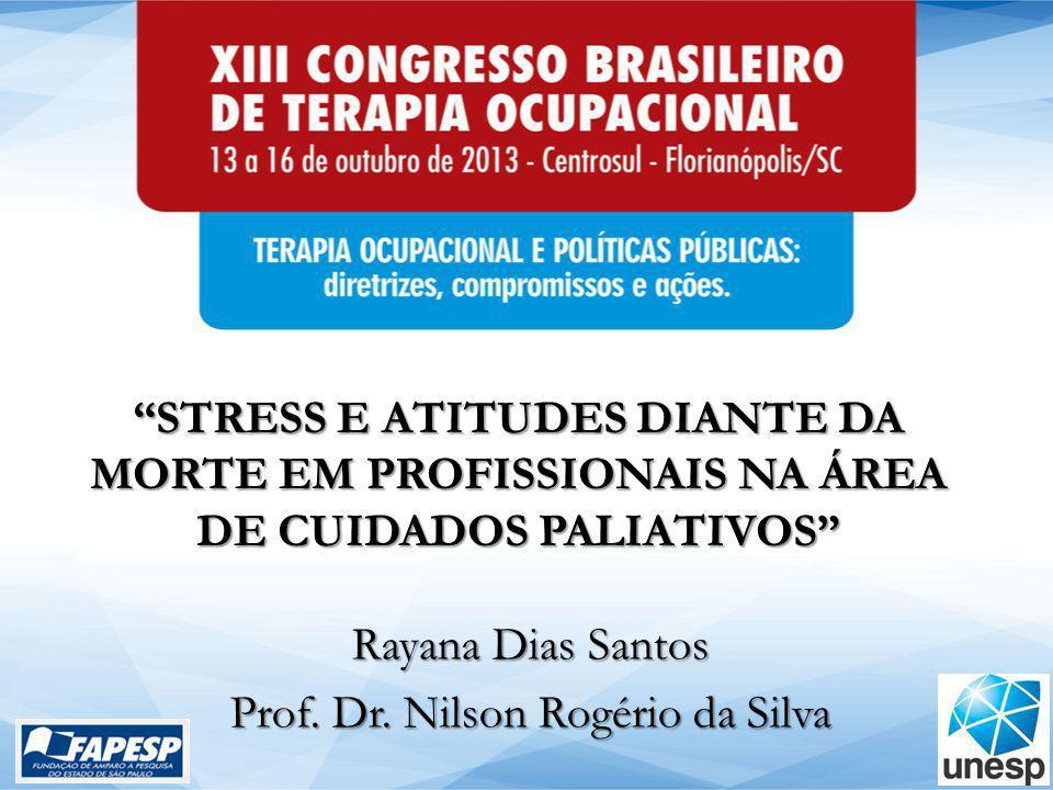 """""""STRESS E ATITUDES DIANTE DA MORTE EM PROFISSIONAIS NA ÁREA DE CUIDADOS PALIATIVOS"""" Rayana Dias Santos Prof. Dr. Nilson Rogério da Silva"""