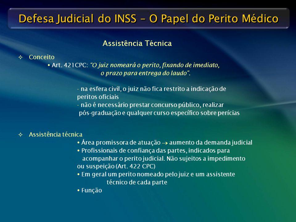 """Defesa Judicial do INSS – O Papel do Perito Médico   Conceito  Art. 421CPC: """"O juiz nomeará o perito, fixando de imediato, o prazo para entrega do"""