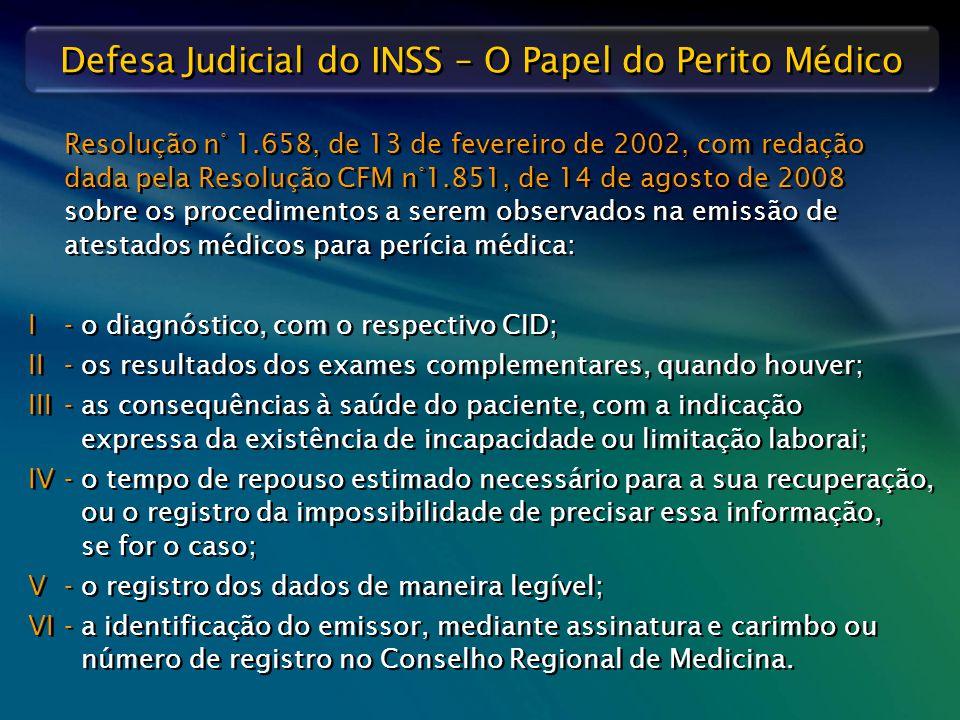 Defesa Judicial do INSS – O Papel do Perito Médico Resolução n° 1.658, de 13 de fevereiro de 2002, com redação dada pela Resolução CFM n°1.851, de 14