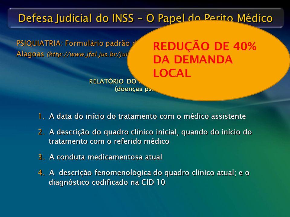 Defesa Judicial do INSS – O Papel do Perito Médico PSIQUIATRIA: Formulário padrão disponível no site da Seção Judiciária de Alagoas (http://www.jfal.j